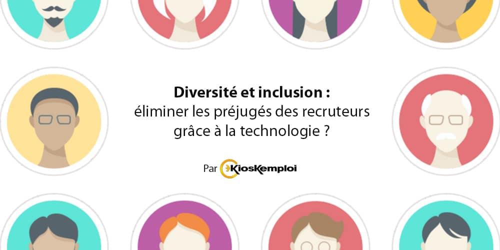 Diversité et inclusion: éliminer les préjugés du recruteur grâce à la technologie ?