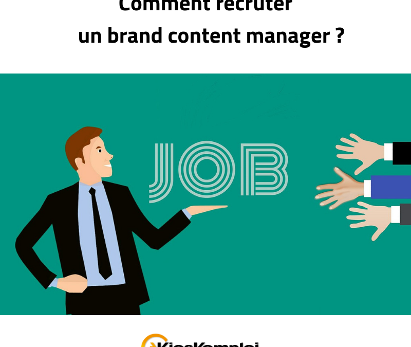 Comment recruter un brand content Manager ?